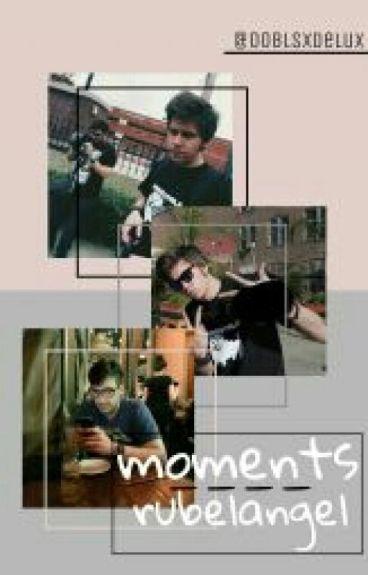 Moments || Rubelangel