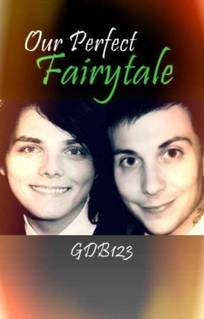 Our Perfect Fairytale (Sequel to T12 Frerard) by GDB123
