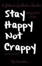 Stay Happy Not Crappy    (Johnnie Guilbert x reader) by Flarexx