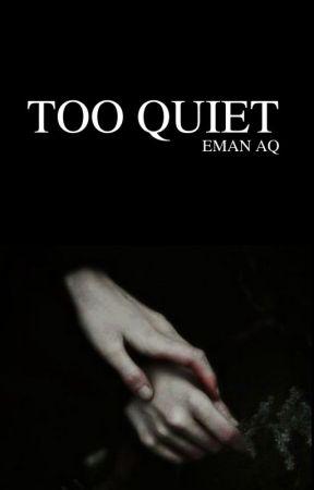 Too Quiet by Eman-AQ
