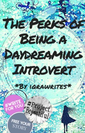 The Perks of Being a Daydreaming Introvert by iqrawrites