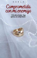 Comprometida con mi enemigo. [Libro 1] by KarlaPaolaZambranoZa