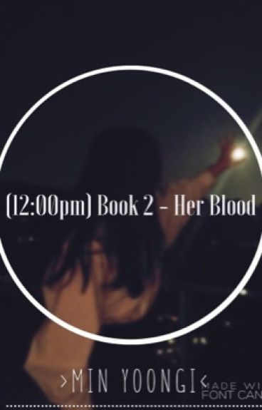(12:00pm) Book 2 - Her Blood