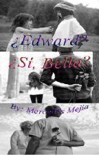¿Edward? ¿Sí, Bella? by MercedesMejia1