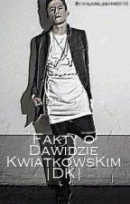 Fakty o Dawidzie Kwiatkowskim |DK| by wyimaginowan-a