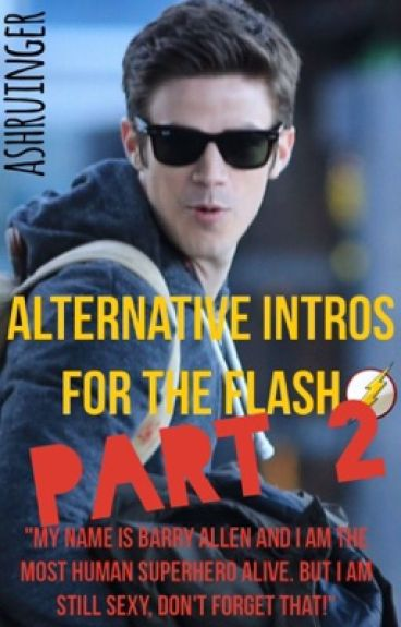 Alternative Intros For The Flash ϟ Part 2