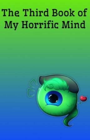 The Third Book of My Horrific Mind by DerpyAwesome