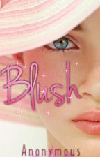 Blush by unknowngirl171999