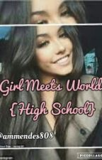 Girl Meets World {High School} (COMPLETED) by ammendes808