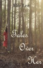 Tales Over Her #Wattys2016 by xElleLee