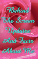 Behind The Screen Updates And Facts About Me by Malfoy4evr