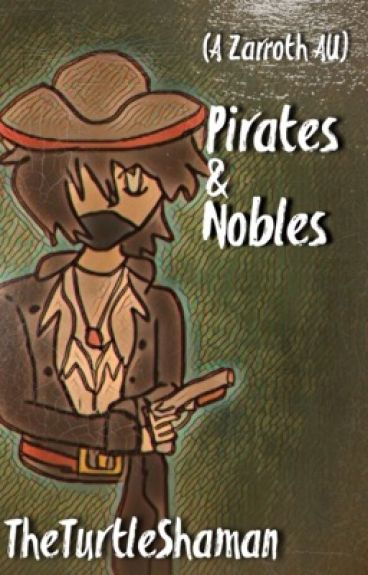 Pirates & Nobles~ A Zarroth AU Fanfic.