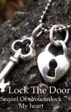 Lock the Door (You Unlock myHeart Sequel) by bookworm5614