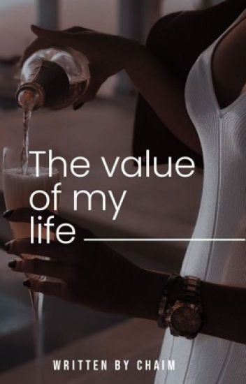 The Value Of My Life