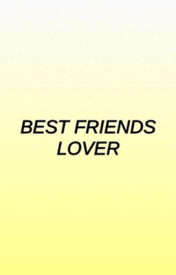 best friends lover