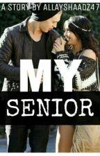 My Senior by Allayshaadz47