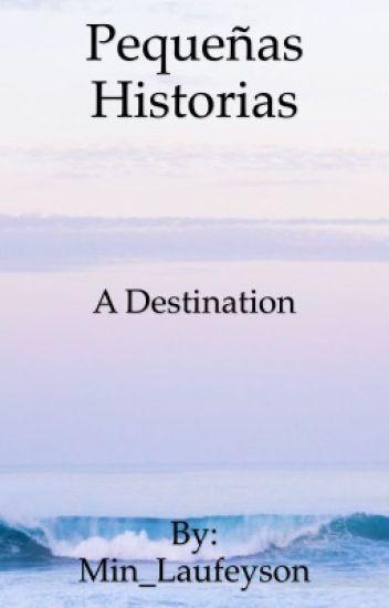 Pequeñas Historias   A Destination  