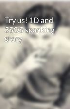 Try us! 1D and 5SOS spanking story  by 1DPuppyLiam