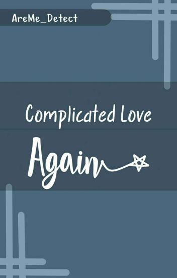 Complicated Love AGAIN ✓