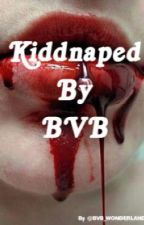 Kidnapped by BVB  by BVB_WONDERLAND