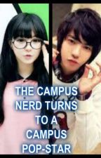 """""""THE CAMPUS NERD TURNS TO A CAMPUS POP-STAR"""" by crazyliker_21"""