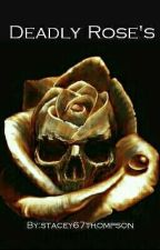 Deadly Rose's {#Wattys2016} by Stacey67thompson