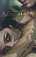 «Acorralada.» (Adaptada) by ForeverOrianForever