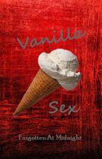 Vanilla Sex by forgottenatmidnight