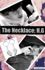the necklace; (h.g)  by benjaminhayestheloml