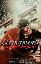 Eternamente com você - Livro 2 by Maymara