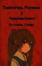Tonterias, Poemas y Nominaciones De Asuka_Utsugy. by Asuka_Utsugy