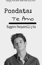 Posdata Te Amo.- Ruggero Pasquarelli y Tu (Pausada) by gemmisharmonizer13
