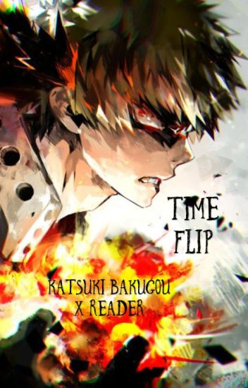 Time Flip (Katsuki bakugou x reader)