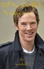 Will You Love Me? : The Golden Years by batchofhiddles