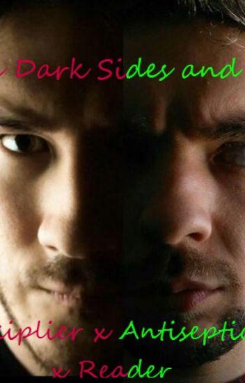 The Dark Sides And Me (Darkiplier x Antisepticeye x Reader)