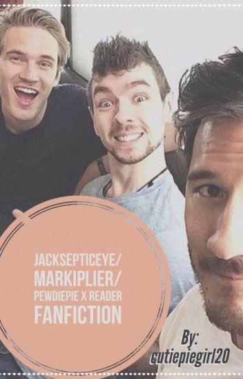 Jacksepticeye/Markiplier/Pewdiepie x Reader FanFiction