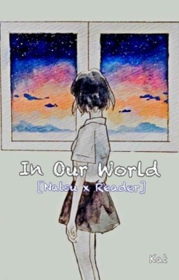 Fairy Tail - In Our World [Natsu x Reader]