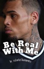 Be Real With Me || Chris Brown by xxLuckyCharmedxx