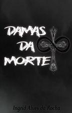 Damas da Morte by IngridAlvesdaRocha