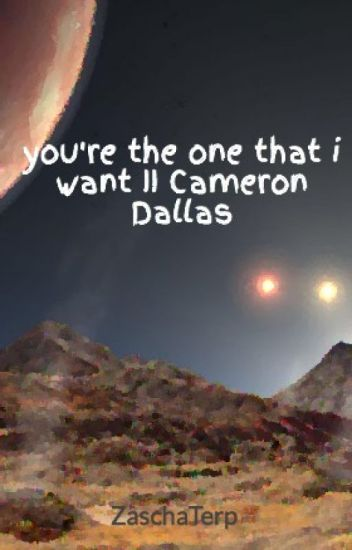 you're the one that i want II Cameron Dallas