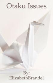 Otaku Issues by ElizabethBrandel