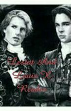 Lestat And Louis X Reader by LestatTheSerpent