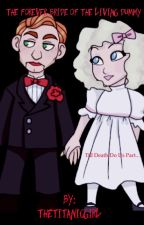 The Forever Bride Of The Living Dummy by TheTitanicGirl