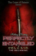Volume 1: Perfectly Entangled (Kanzen Ni Motsure): The Curse Of Katana Series   by unsolvedestiny