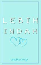 Lebih Indah ❌ Chelgas by amaliayuning