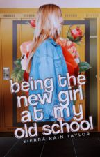 Being the New Girl at My Old School by RayneRobin