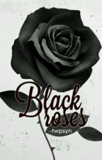 Black Roses by PovesteaUneiAnonime-