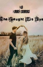 She Cought His Eye (slow updates) by Alix_Collen