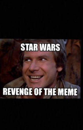 Star Wars: Revenge Of The Meme by ThatDamFangirl24