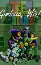 Gimbaza, Wio! [Młodzi Tytani] by mania2308